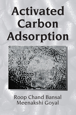 Activated Carbon Adsorption - Bansal, Roop Chand, and Goyal, Meenakshi