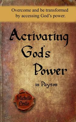 Activating God's Power in Payton (Feminine Version): Overcome and Be Transformed by Accessing God's Power. - Leslie, Michelle