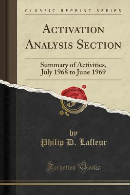 Activation Analysis Section: Summary of Activities, July 1968 to June 1969 (Classic Reprint) - LaFleur, Philip D