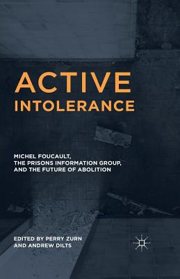 Active Intolerance: Michel Foucault, the Prisons Information Group, and the Future of Abolition - Zurn, Perry (Editor), and Dilts, Andrew (Editor)