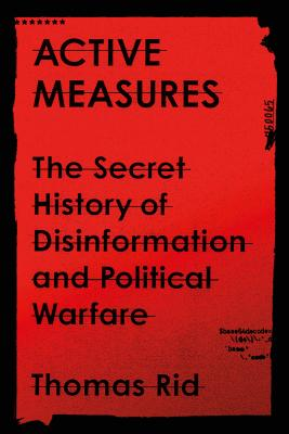 Active Measures: The Secret History of Disinformation and Political Warfare - Rid, Thomas