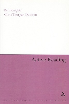 Active Reading: Transformative Writing in Literary Studies - Knights, Ben