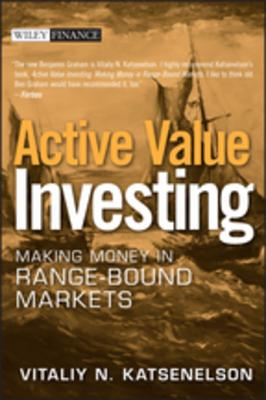 Active Value Investing: Making Money in Range-Bound Markets - Katsenelson, Vitaliy N N