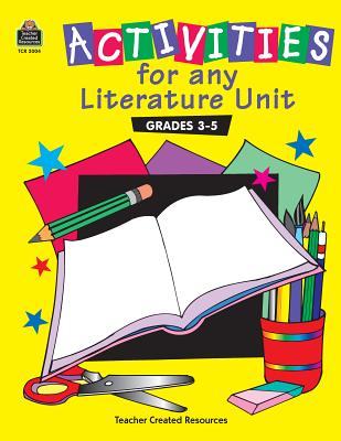 Activities for Any Literature Unit - Carey, Patsy, and Holzschuher, Cynthia, and Kilpatrick, Susan