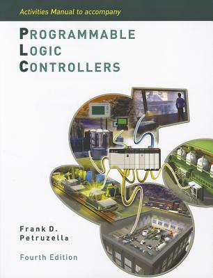 Activities Manual to Accompany Programmable Logic Controllers - Petruzella, Frank