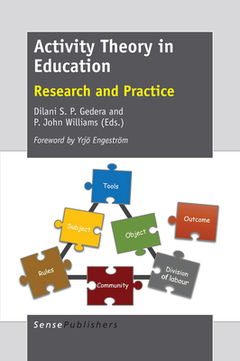 Activity Theory in Education: Research and Practice - Gedera, Dilani S P (Editor), and Williams, P John (Editor)