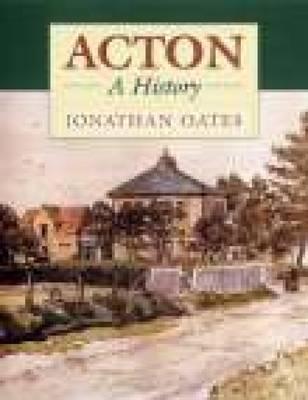 Acton: A History - Oates, Jonathan