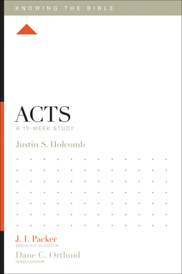 Acts: A 12-Week Study - Holcomb, Justin S, and Packer, J I, Dr. (Editor), and Dennis, Lane T, PH.D. (Editor)
