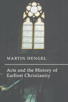 Acts and the History of Earliest Christianity - Hengel, Martin