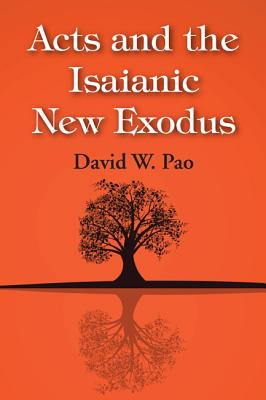 Acts and the Isaianic New Exodus - Pao, David W
