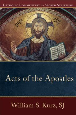 Acts of the Apostles - Kurz, William S, S.J., and Williamson, Peter, M.D. (Editor), and Healy, Mary (Editor)