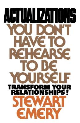 Actualizations: You Don't Have to Rehearse to Be Yourself - Emery, Stewart