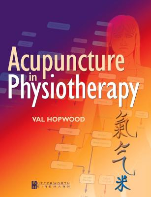 Acupuncture in Physiotherapy: Key Concepts and Evidence-Based Practice - Hopwood, Val