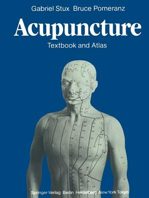 Acupuncture: Textbook and Atlas - Stux, Gabriel, and Sahm, Karl A (Translated by), and Pomeranz, Bruce