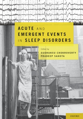 Acute and Emergent Events in Sleep Disorders - Chokroverty, Sudhansu, MD, Frcp, Facp (Editor)