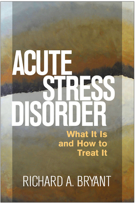 Acute Stress Disorder: What It Is and How to Treat It - Bryant, Richard A, PhD