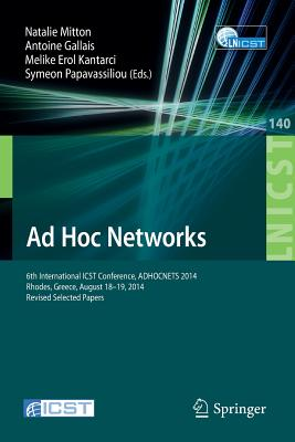 Ad Hoc Networks: 6th International Icst Conference, Adhocnets 2014, Rhodes, Greece, August 18-19, 2014, Revised Selected Papers - Mitton, Natalie (Editor)