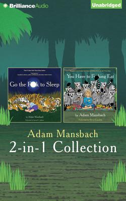 Adam Mansbach - Go the F**k to Sleep and You Have to F**king Eat 2-In-1 Collection - Mansbach, Adam, and Jackson, Samuel L (Read by), and Cranston, Bryan (Read by)