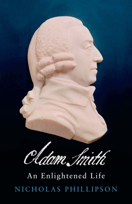 Adam Smith: An Enlightened Life - Phillipson, Nicholas