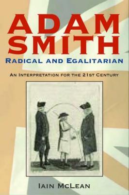 Adam Smith: Radical and Egalitarian: An Interpretation for the 21st Century - McLean, Iain, Professor
