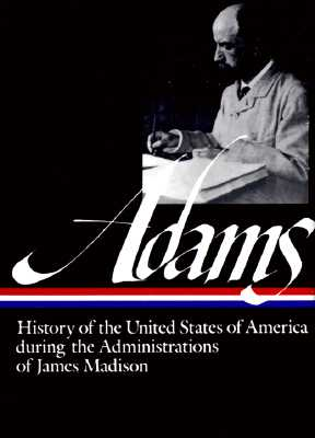 Adams: History of the United States During the Administrations of Madiso: Volume 2 - Adams, Henry, and Harbert, Earl (Editor)