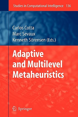 Adaptive and Multilevel Metaheuristics - Cotta, Carlos (Editor), and Sevaux, Marc (Editor), and Sorensen, Kenneth (Editor)