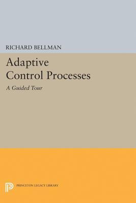 Adaptive Control Processes: A Guided Tour - Bellman, Richard E.