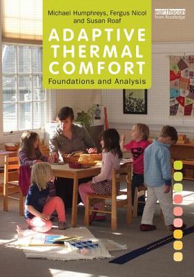 Adaptive Thermal Comfort: Foundations and Analysis - Nicol, Fergus