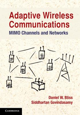 Adaptive Wireless Communications: MIMO Channels and Networks - Bliss, Daniel W., and Govindasamy, Siddhartan