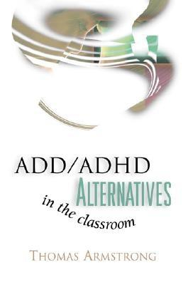 Add/Adhd Alternatives in the Classroom - Armstrong, Thomas, Ph.D.