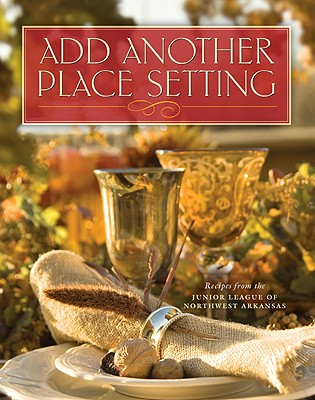 Add Another Place Setting - The Junior League of Northwest Arkansas, and Favorite Recipes Press (Creator)