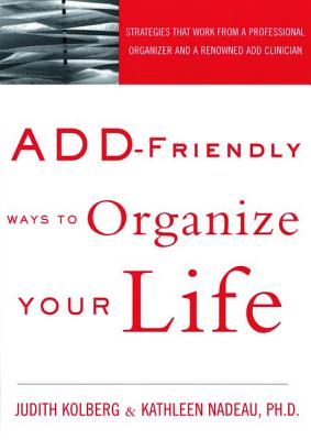Add-Friendly Ways to Organize Your Life - Kolberg, Judith, and Nadeau, Kathleen