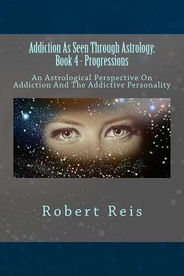Addiction as Seen Through Astrology: An Astrological Perspective on Addiction and the Addictive Personality - Reis, MR Robert