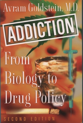 Addiction: From Biology to Drug Policy, 2nd Edition - Goldstein, Avram, M.D.