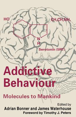 Addictive Behaviour: Molecules to Mankind - Bonner, Adrian (Editor), and Waterhouse, James (Editor)