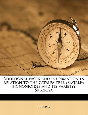 Additional Facts and Information in Relation to the Catalpa Tree: Catalpa Bignonioides and Its Variety? Speciosa - Barney, E E