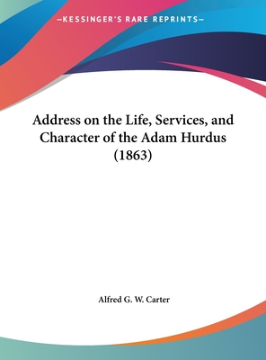 Address on the Life, Services, and Character of the Adam Hurdus (1863) - Carter, Alfred George Washington