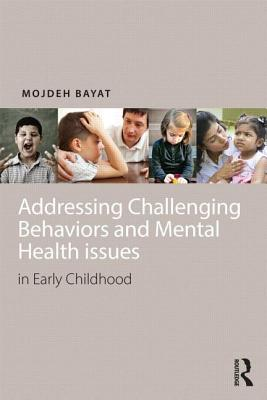 Addressing Challenging Behaviors and Mental Health Issues in Early Childhood - Bayat, Mojdeh