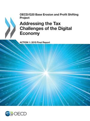 Addressing the tax challenges of the digital economy: action 1 - 2015 final report - Organisation for Economic Co-Operation and Development