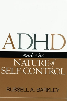 ADHD and the Nature of Self-Control - Barkley, Russell A, PhD, Abpp