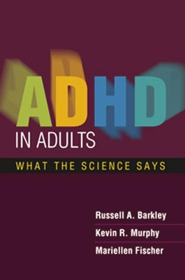 ADHD in Adults: What the Science Says - Barkley, Russell A, PhD, Abpp, and Murphy, Kevin R, Ph.D., and Fischer, Mariellen