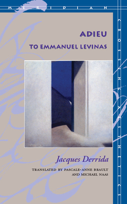 Adieu to Emmanuel Levinas - Derrida, Jacques, Professor, and Brault, Pascale-Anne (Translated by), and Naas, Michael (Translated by)