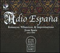 Adio Espa�a: Romances, Villancicos & Improvisations from Spain, Circa 1500 - Baltimore Consort
