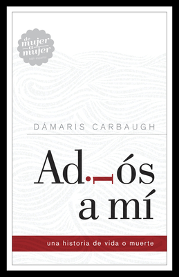 Adios a Mi: Una Historia de Vida O Muerte - Carbaugh, Damaris