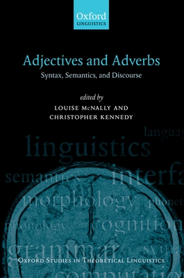 Adjectives and Adverbs: Syntax, Semantics, and Discourse - McNally, Louise (Editor), and Kennedy, Christopher (Editor)