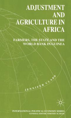 Adjustment and Agriculture in Africa: Farmers, the State and the World Bank in Guinea - Clapp, J.
