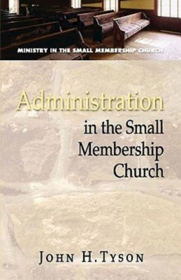 Administration in the Small Membership Church - Tyson, John H