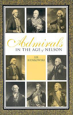 Admirals in the Age of Nelson - Bienkowski, Lee