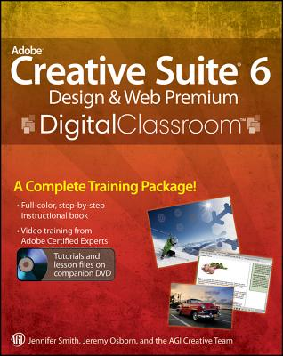 Adobe Creative Suite 6 Design & Web Premium Digital Classroom - Smith, Jennifer, and Osborn, Jeremy, and AGI Creative Team