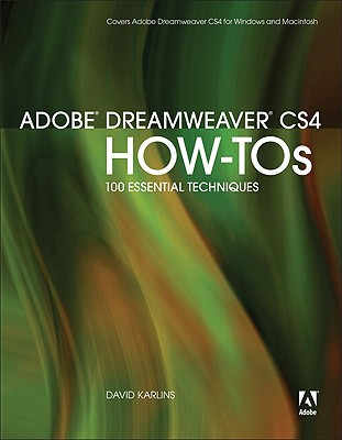 Adobe Dreamweaver CS4 How-Tos: 100 Essential Techniques - Karlins, David